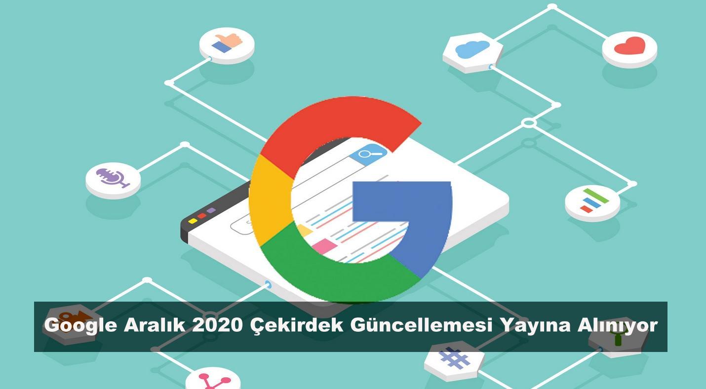 Google Aralık 2020 Çekirdek Güncellemesini Yayına Alıyor